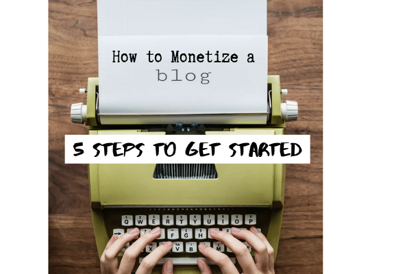 How to Monetize a Blog: 5 Steps to Get Started Affiliate Marketing