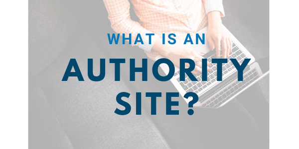Authority Sites: How to Start a Profitable Authority Site or Blog